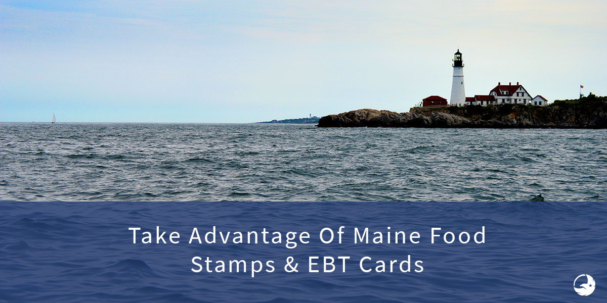 Your Ultimate Guide to Taking Advantage Of Maine Food Stamps & EBT