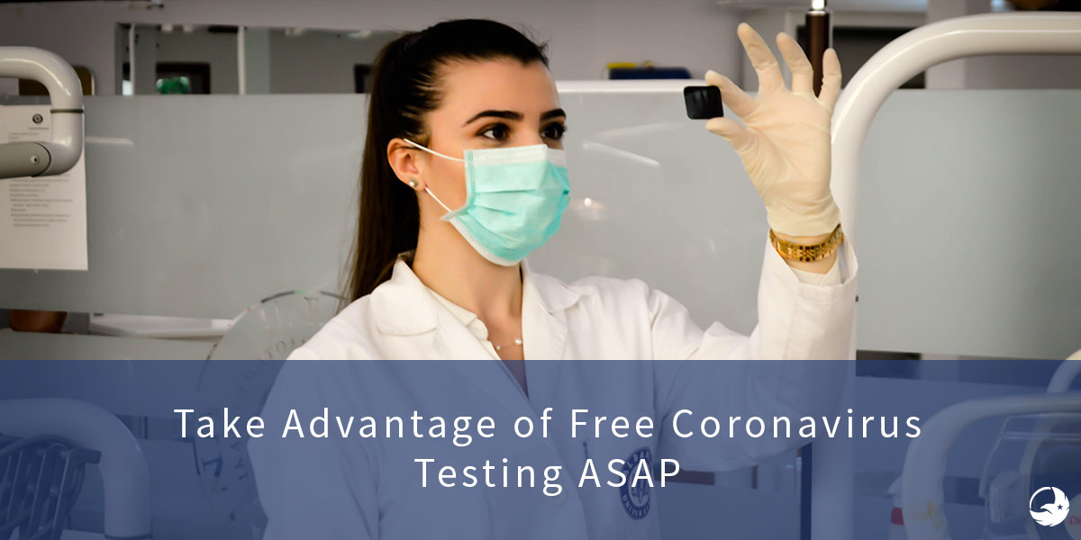 Take Advantage of Free Coronavirus Testing ASAP